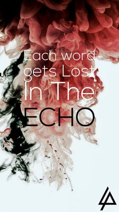 Lost In The Echo - Linkin Park 2012 This quote is a title of a song. It demonstrates how Hera's curse on Echo led to each word she said getting lost. Park Quotes, New Quotes, Lyric Quotes, Funny Quotes, Life Quotes, Linkin Park Wallpaper, Word 16, Linking Park, Linkin Park Chester