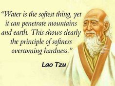 """""""Water is the softest thing, yet it can penetrate mountains and earth. This shows clearly the principle of softness overcoming hardness."""" Lao Tzu Lao Tzu Quotes, Wisdom Quotes, Life Quotes, Taoism Quotes, Zen Quotes, Kahlil Gibran, Positive Quotes, Motivational Quotes, Inspirational Quotes"""