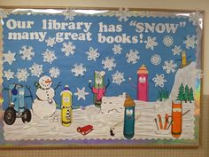 """Our Library Has """"Snow"""" Many Great Books! Bulletin board for winter - I'd put up actual book covers. Kids make the snowflakes?"""