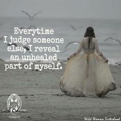 every time I judge someone else, I reveal an unhealed part of myself