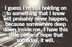 I have this little piece of hope that someday, it will.