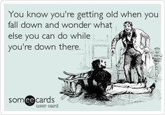 Funny Birthday Ecard: You know you're getting old when you fall down and wonder what else you can do while you're down there.