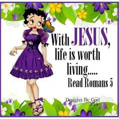 "Romans 5 | Betty Boop says ""With Jesus, life is worth living <3"