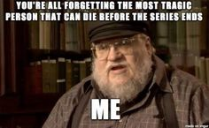 it's so true....he takes his time when writing, and won't tell anyone his ideas to finish the series if he dies :(