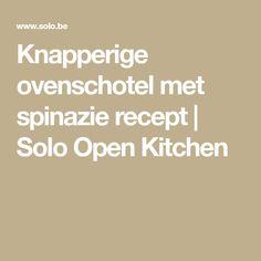 Knapperige ovenschotel met spinazie recept | Solo Open Kitchen