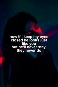 Now if I keep my eyes closed he looks just like you but he'll never stay,they never do. Cool Lyrics, Music Lyrics, Song Lyric Quotes, Music Quotes, Halsey, Tumblr Quotes, Me Quotes, Qoutes, Quote Eyes