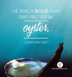 'He was a bold man, that first ate an oyster' Jonathan Swift Modest Proposal, Jonathan Swift, Oysters, Seafood, Wisdom, Quote, Humor, Dining, Inspiration