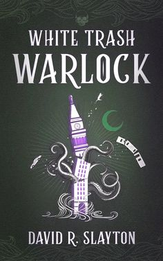 Cover Reveal  Excerpt: 'White Trash Warlock' by David R. Slayton | The Nerd Daily
