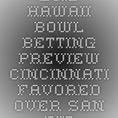 2015 Hawaii Bowl Betting Preview - Cincinnati Favored Over San Diego State