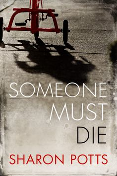 Someone Must Die by Sharon Potts.  A must-read for this summer