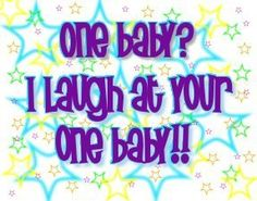 really?  you might be laughing now, but i will be the one laughing when they are toddlers!  :D
