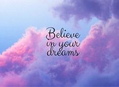 † Believe In Your Dreams †