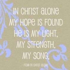 """""""In Christ alone my hope is found...""""  #quote #scripture #Christian"""
