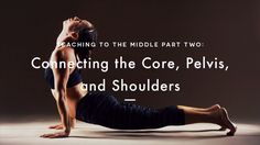 Teaching to the Middle, Part Two: Connecting the Core, Pelvis, and Shoulders | Yoga International