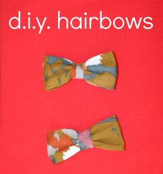 diy hairbows--for the inner fashionable hipster in us all. Great way to use leftover fabric.