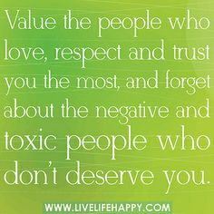 "‎""Value the people who love, respect and trust you the most, and forget about the negative and toxic people who don't deserve you."""
