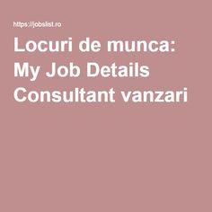 Locuri de munca: My Job Details Consultant vanzari