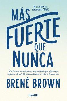 Más fuerte que nunca // Brené Brown // Urano Crecimiento personal (Ediciones Urano)