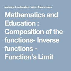 Mathematics and Education : Composition of the functions- Inverse functions - Function's Limit