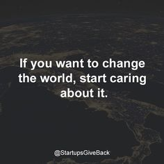 It starts with caring about the . #StartupsGiveBack #philanthropy #inspire #startups #volunteer #GiveBack by startupsgiveback