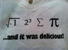 ...and it was delicious!   Super cool t-shirt for smart people or us nerds!! Hahaha!!
