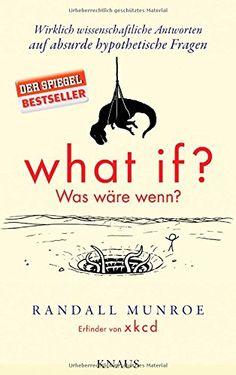 What if? Was wäre wenn?: Wirklich wissenschaftliche Antworten auf absurde hypothetische Fragen von Randall Munroe http://www.amazon.de/dp/3813506525/ref=cm_sw_r_pi_dp_drFpwb08RAG9N