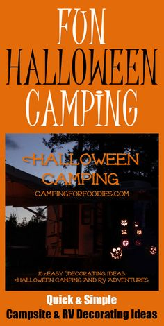 10 Easy Decorating Ideas For Halloween Camping And RV Adventures! Halloween is all about costumes and decorations so when we decided to leave town for a camping weekend over the holiday, we wanted to bring some of the festivities along for the ride. A few quick tricks will turn your campsite, tent or RV into a spooky kid-friendly adventure the adults will love too!