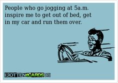 People who go jogging at 5 a.m.