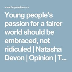 Young people's passion for a fairer world should be embraced, not ridiculed | Natasha Devon | Opinion | The Guardian