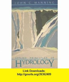 Applied Principles of Hydrology (9780675207805) John Manning , ISBN-10: 0675207800  , ISBN-13: 978-0675207805 ,  , tutorials , pdf , ebook , torrent , downloads , rapidshare , filesonic , hotfile , megaupload , fileserve