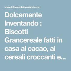 Dolcemente Inventando : Biscotti Grancereale fatti in casa al cacao, ai cereali croccanti e ai mirtilli rossi