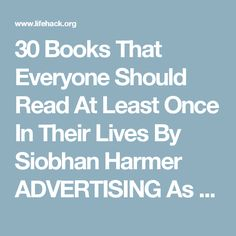 30 Books That Everyone Should Read At Least Once In Their Lives By Siobhan Harmer   ADVERTISING  As March is National Reading Month in the USA, we thought we'd make a list of the 30 most influential and brilliant books you should read in your lifetime! How many of these books have you read? Take a look and let us know! 1. To Kill a Mockingbird by Harper Lee   Published in 1960, this timeless classic explores human behaviour and the collective conscience of The Deep South in the early 20th…