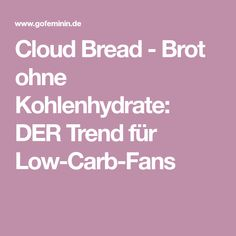 Cloud Bread - Brot ohne Kohlenhydrate: DER Trend für Low-Carb-Fans