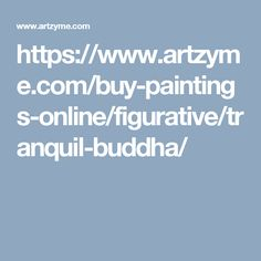 https://www.artzyme.com/buy-paintings-online/figurative/tranquil-buddha/