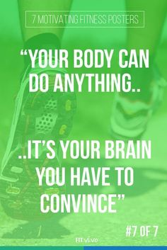 Fitness motivation. Your body can do anything, it's your brain you have to convince.