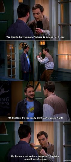 I'm here to fight, not milk a cow...Oh Sheldon