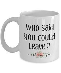 Going away gift for coworker colleague coffee tea mug cup - Who said you could leave we will miss you - Goodbye Leaving Farewell - Gift For Coworker Leaving, Farewell Gift For Coworker, Farewell Gifts, Farewell Cake, Going Away Parties, Going Away Gifts, Goodbye Quotes For Coworkers, Retirement Gifts For Men, Retirement Parties