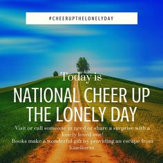 Today is #CheerUptheLonelyDay. Visit or call someone in need or share a #surprise with a #lonely loved one. #Books make a wonderful #gift by providing an #escape from loneliness. What book would you give someone who is lonely? #cheerupwithabook