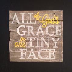 All Of God's Grace In One Tiny Face Sign//Nursery Decor//Wall Hanging on Etsy, $35.00