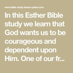 In this Esther Bible study we learn that God wants us to be courageous and dependent upon Him. One of our free Sunday School lessons for adults. Esther Bible Study, Bible Study Lessons, Free Sunday School Lessons, Lesson Plans, God, How To Plan, Learning, Dios, Praise God