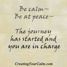 """""""Be Calm, Be at peace. The journey has started and you are in charge,"""""""