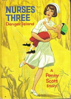 1964  Nurses Three Danger Island- read this long before I thought of being a nurse!