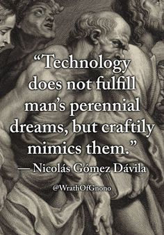 """Technology does not fulfill man's perennial dreams, but craftily mimics them. Strong Quotes, Wise Quotes, Attitude Quotes, Words Quotes, Wise Words, Motivational Quotes, Inspirational Quotes, Lyric Quotes, Movie Quotes"