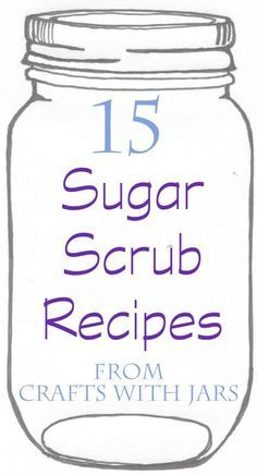 Crafts with Jars: 15 Sugar Scrub Recipes in Jars