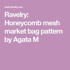 Ravelry: Honeycomb mesh market bag pattern by Agata M