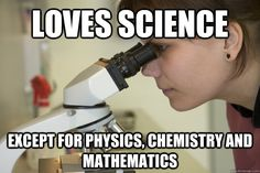 loves science except for physics, chemistry and mathematics Biology Major Student Biology Jokes, Biology Major, Marine Biology, Chemistry Puns, Science Memes, Forensic Science, Funny Science, Science Comics, Physics Memes