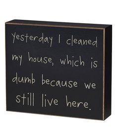 Look what I found on #zulily! 'Yesterday I Cleaned My House' Box Sign #zulilyfinds