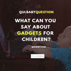 Qulbaby Question: What can you say about gadgets for children? Gadgets, Babies, Canning, This Or That Questions, Sayings, Children, Appliances, Babys, Kids