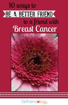 10 ways to be a better friend to a friend with breast cancer