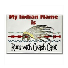 My Indian Name - Runs with Crash Cart... For Beth!!